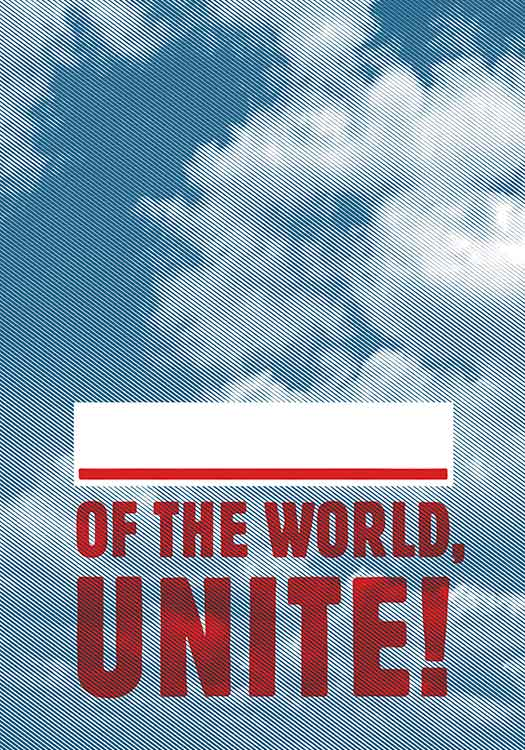 ____ of the World, Unite!