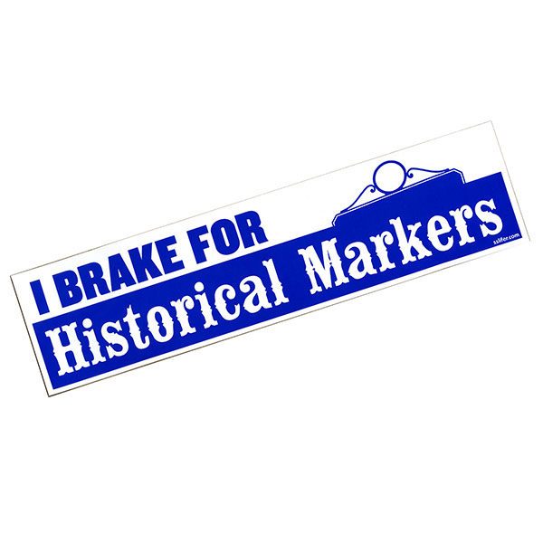 I Brake for Historical Markers