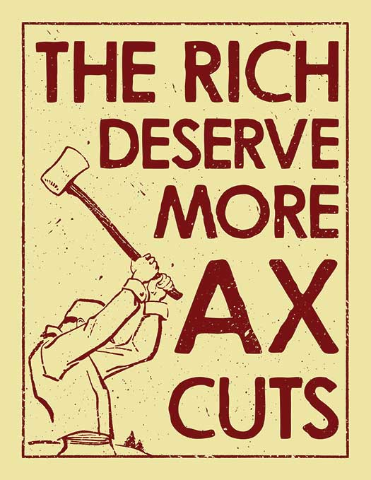 The Rich Deserve More Ax Cuts