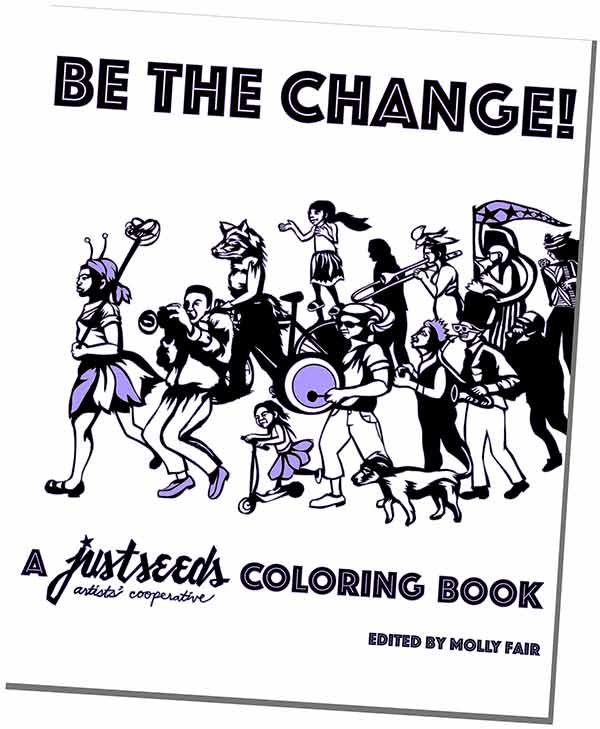 Be the Change! a Justseeds Coloring Book