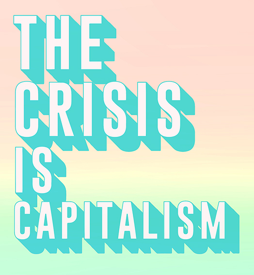 The Crisis is Capitalism 3