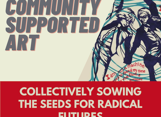 2021 Community Supported Art: Collectively Sowing the Seeds for Radical Futures