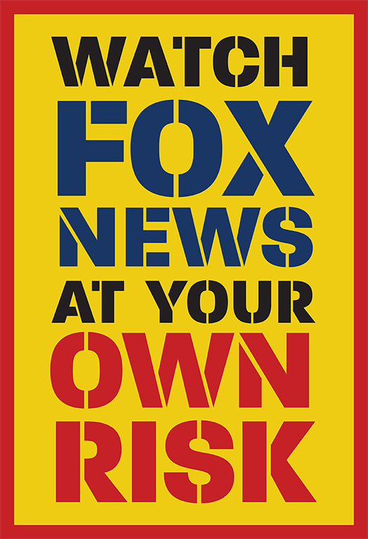 Watch Fox News at Your Own Risk