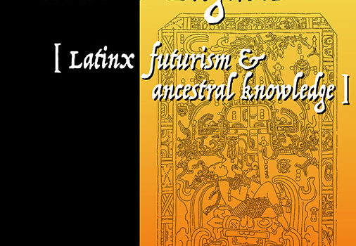 Futuros Fugaces: Latinx Futurism & Ancestral Knowledge