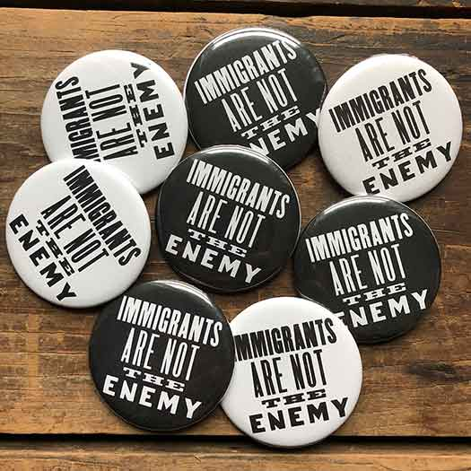 Immigrants Are Not the Enemy: buttons