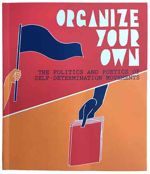 Organize Your Own: The Politics and Poetics of Self-Determination Movements