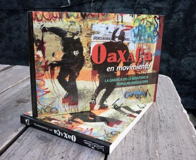 Oaxaca en Movimento: La Gráfica en la Resistencia Popular Oaxaqueña
