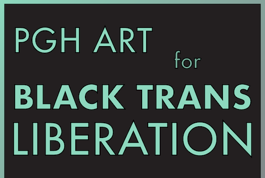 PGH Art For Black Trans Liberation