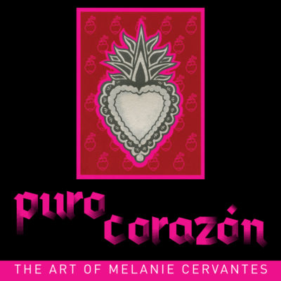 Puro Corazón: The Art of Melanie Cervantes