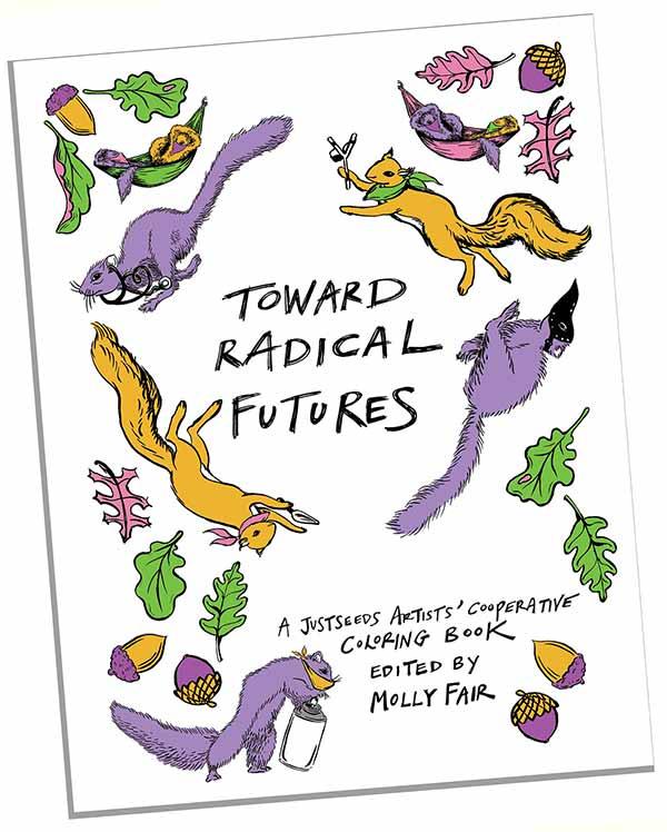 Toward Radical Futures: a Justseeds Coloring Book