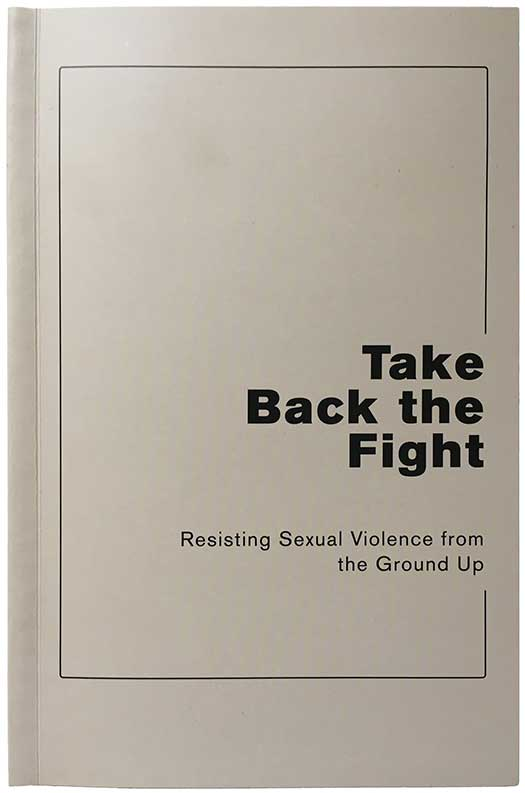 Take Back the Fight: Resisting Sexual Violence from the Ground Up