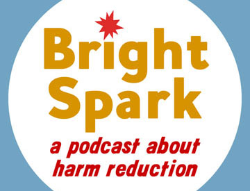 Bright Spark #5: A Podcast About Harm Reduction