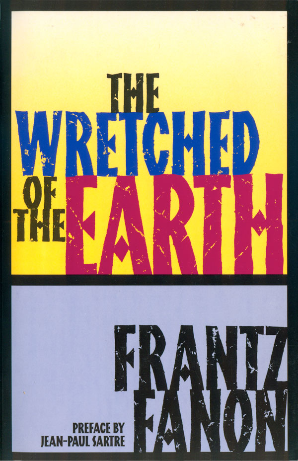 the necessity of violence in decolonization in the wretched of the earth a book by frantz fanon