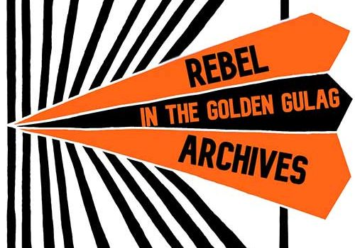 Rebel Archives in the Golden Gulag