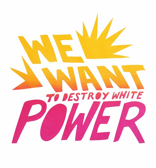 We Want to Destroy White Power